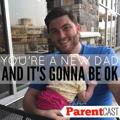You're A New Dad And It's Going To Be Ok – We Promise – Episode 27