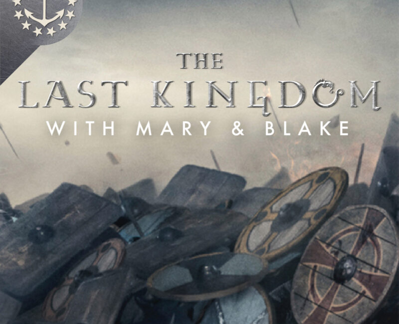 The Last Kingdom podcast With mary and Blake